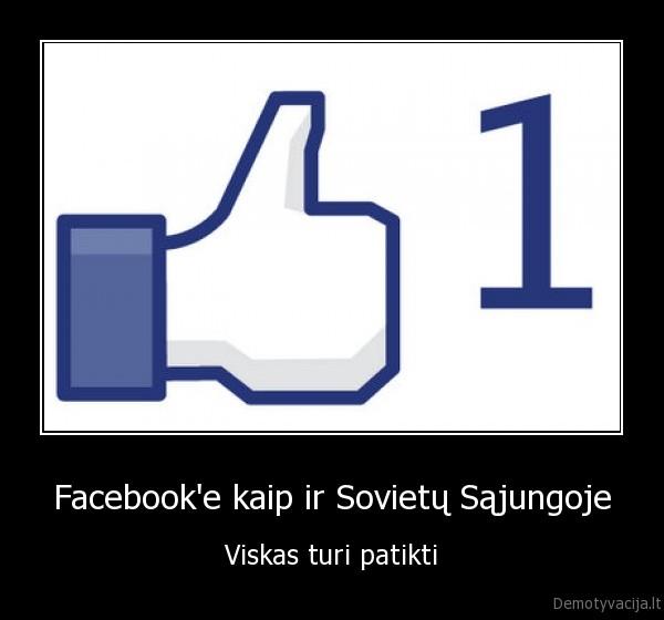 demotyvacija.lt_Facebooke-kaip-ir-Sovietu-Sajungoje-Viskas-turi-patikti